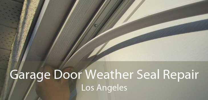 Garage Door Weather Seal Repair Los Angeles